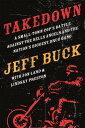 Takedown: A Small-Town Cop's Battle Against the Hells Angels and the Nation's Biggest Drug Gang TAKEDOWN A SMALL-TOWN COPS BAT [ Jeff Buck ]
