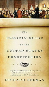 The Penguin Guide to the United States Constitution: A Fully Annotated Declaration of Independence, PNGN GT THE US CONSTITUTION [ Richard Beeman ]