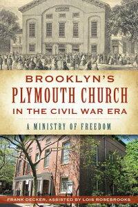 Brooklyn's Plymouth Church in the Civil War Era: A Ministry of Freedom BROOKLYNS PLYMOUTH CHURCH IN T (Civil War) [ Frank Decker ]