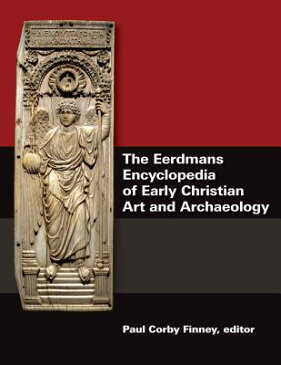 The Eerdmans Encyclopedia of Early Christian Art and Archaeology EERDMANS ENCY OF ERLY CHRIS 3V [ Paul Corby Finney ]
