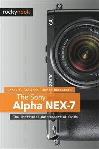 【送料無料】The Sony Alpha Nex-7: The Unofficial Quintessential Guide [ Carol F. Roullard ]