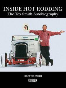 【楽天ブックスならいつでも送料無料】Inside Hot Rodding: The Tex Smith Autobiography [ LeR...