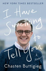 I Have Something to Tell You: A Memoir I HAVE SOMETHING TO TELL YOU [ Chasten Buttigieg ]