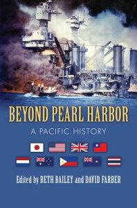 Beyond Pearl Harbor: A Pacific History BEYOND PEARL HARBOR (Modern War Studies) [ Beth Bailey ]