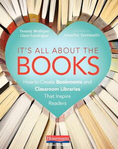 It's All about the Books: How to Create Bookrooms and Classroom Libraries That Inspire Readers ITS ALL ABT THE BKS [ Tammy Mulligan ]