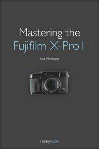 【送料無料】Mastering the Fujifilm X-Pro 1 [ Rico Pfirstinger ]