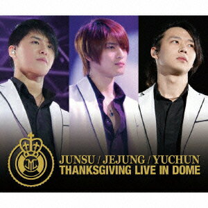 THANKSGIVING LIVE IN DOME LIVE CD [ ジュンス/ジェジュン/ユチョン ]