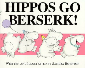 Hippos Go Berserk! HIPPOS GO BERSERK R/E [ Sandra Boynton ]