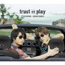 trust and play (豪華盤 CD+DVD) [ 柿原徹也×岡本信彦 ]