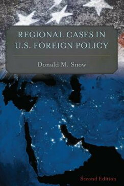 Regional Cases in U.S. Foreign Policy REGIONAL CASES IN US FOREIGN P [ Donald M. Snow ]