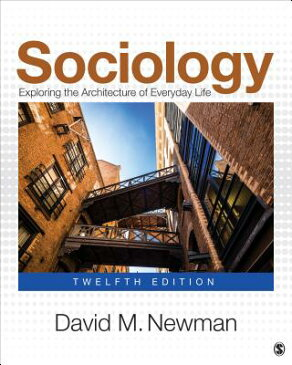 Sociology: Exploring the Architecture of Everyday Life SOCIOLOGY 12/E [ David M. Newman ]