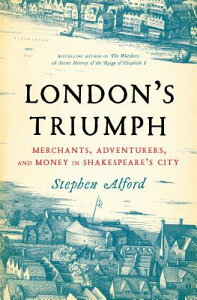 London's Triumph: Merchants, Adventurers, and Money in Shakespeare's City LONDONS TRIUMPH [ Stephen Alford ]