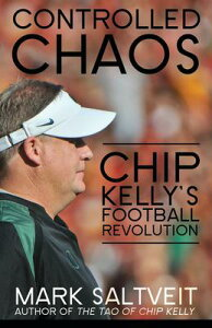 Controlled Chaos: Chip Kelly's Football Revolution CONTROLLED CHAOS [ Mark Saltveit ]