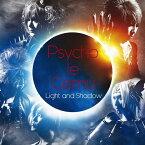 Light and Shadow (初回限定盤 CD+DVD) [ サイコ・ル・シェイム ]
