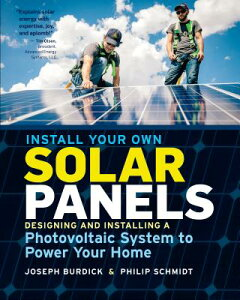 Install Your Own Solar Panels: Designing and Installing a Photovoltaic System to Power Your Home INSTALL YOUR OWN SOLAR PANELS [ Joseph Burdick ]