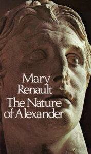 The Nature of Alexander NATURE OF ALEXANDER [ Mary Renault ]