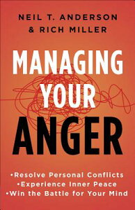 Managing Your Anger: Resolve Personal Conflicts, Experience Inner Peace, and Win the Battle for Your MANAGING YOUR ANGER [ Neil T. Anderson ]