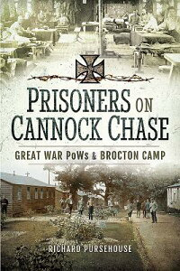 Prisoners on Cannock Chase: Great War POWs and Brockton Camp PRISONERS ON CANNOCK CHASE [ Richard Pursehouse ]