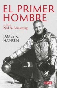 El Primer Hombre. La Vida de Neil A. Armstrong / First Man: The Life of Neil A. Armstrong SPA-PRIMER HOMBRE LA VIDA DE N [ James R. Hansen ]