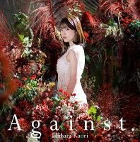 石原夏織5thシングル「Against.」(初回限定盤 CD+DVD)