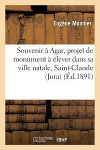Souvenir Agar, Projet de Monument lever Dans Sa Ville Natale, Saint-Claude Jura FRE-SOUVENIR A AGAR PROJET DE (Histoire) [ Monnier-E ]