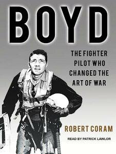 Boyd: The Fighter Pilot Who Changed the Art of War BOYD MP3 - CD/E M [ Robert Coram ]