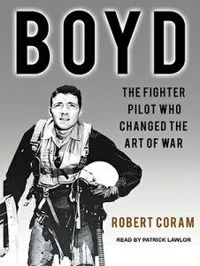 Boyd: The Fighter Pilot Who Changed the Art of War BOYD CD/E D [ Robert Coram ]