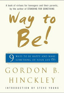 Way to Be!: Nine Ways to Be Happy and Make Something of Your Life WAY TO BE [ Gordon B. Hinckley ]