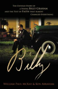 Billy: The Untold Story of a Young Billy Graham and the Test of Faith That Almost Changed Everything BILLY [ William Paul McKay ]