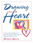 Drawing from the Heart: A Seven-Week Program to Heal Emotional Pain and Loss Through Expressive Art DRAWING FROM THE HEART [ Barbara Ganim ]