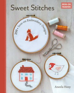 Sweet Stitches: 250+ Iron-On Embroidery Designs SWEET STITCHES [ Aneela Hoey ]