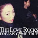 THE LOVE ROCKS [ DREAMS COME TRUE ]