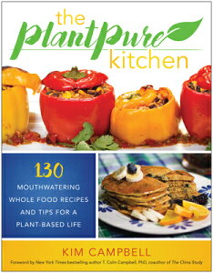 The Plantpure Kitchen: 130 Mouthwatering, Whole Food Recipes and Tips for a Plant-Based Life PLANTPURE KITCHEN [ Kim Campbell ]
