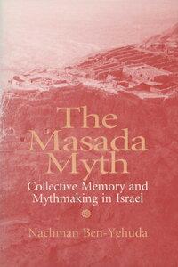 The Masada Myth: Collective Memory and Mythmaking in Israel MASADA MYTH [ Nachman Ben-Yehuda ]