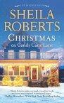 Christmas on Candy Cane Lane CHRISTMAS ON CANDY CANE LANE (Life in Icicle Falls) [ Sheila Roberts ]