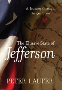 Elusive State of Jefferson: A Journey Through the 51st State ELUSIVE STATE OF JEFFERSON [ Peter Laufer ]