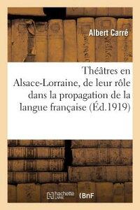 Theatres En Alsace-Lorraine, de Leur Role Dans La Propagation de la Langue Francaise En FRE-THEATRES EN ALSACE-LORRAIN (Litterature) [ Carre-A ]