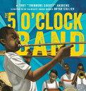 The 5 O'Clock Band 5 OCLOCK BAND...