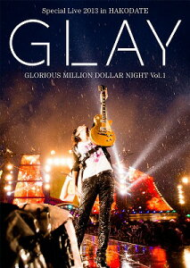 【送料無料】GLAY Special Live 2013 in HAKODATE GLORIOUS MILLION DOLLAR NIGHT Vol.1 LIVE D...
