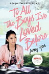 To All the Boys I've Loved Before TO ALL THE BOYS IVE LOVED BEFO (To All the Boys I've Loved Before) [ Jenny Han ]