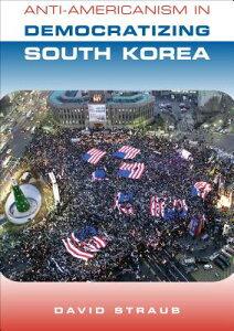 Anti-Americanism in Democratizing South Korea ANTI-AMERICANISM IN DEMOCRATIZ [ David Straub ]