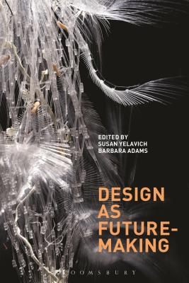 Design as Future-Making [ Susan Yelavich ]