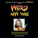Weird New York: Your Guide to New York's Local Legends and Best Kept Secrets WEIRD NEW YORK (Weird) [ Mark Moran ]