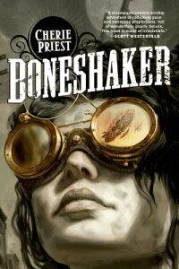 Boneshaker: A Novel of the Clockwork Century BONESHAKER (Sci Fi Essential Books) [ Cherie Priest ]