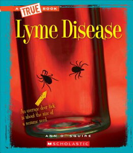 Lyme Disease (a True Book: Health) LYME DISEASE (A TRUE BK HEALTH (A True Book: Health) [ Ann O. Squire ]