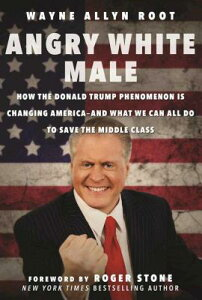 Angry White Male: How the Donald Trump Phenomenon Is Changing Americaaand What We Can All Do to Save ANGRY WHITE MALE [ Wayne Allyn Root ]