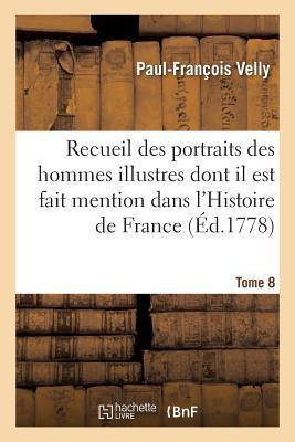 Recueil Des Portraits Des Hommes Illustres Dont Il Est Fait Mention Tome 8 FRE-RECUEIL DES P...