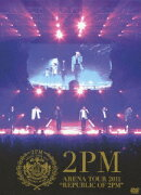 ARENA TOUR 2011 REPUBLIC OF 2PM 【初回生産限定盤】