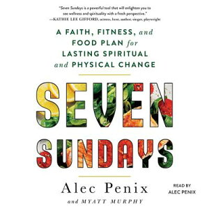 Seven Sundays: A Faith, Fitness, and Food Plan for Lasting Spiritual and Physical Change 7 SUNDAYS D [ Alec Penix ]