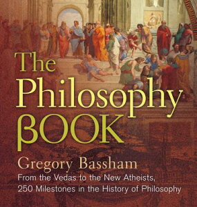 The Philosophy Book: From the Vedas to the New Atheists, 250 Milestones in the History of Philosophy PHILOSOPHY BK (Sterling Milestones) [ Gregory Bassham ]